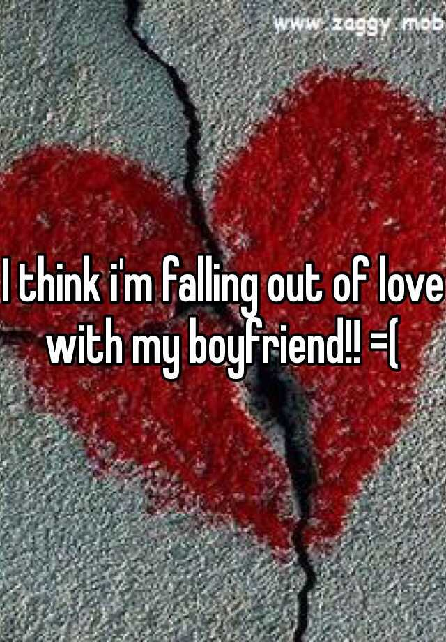 I think i'm falling out of love with my boyfriend!! =(