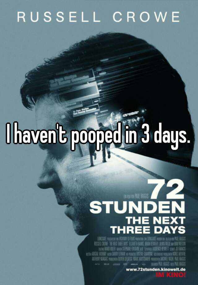 I haven't pooped in 3 days.