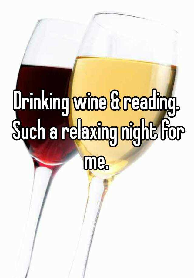 Drinking wine & reading. Such a relaxing night for me.