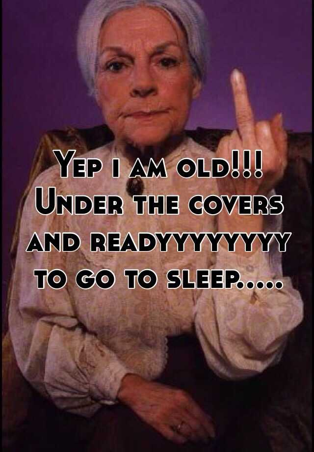 Yep i am old!!! Under the covers and readyyyyyyyy to go to sleep.....
