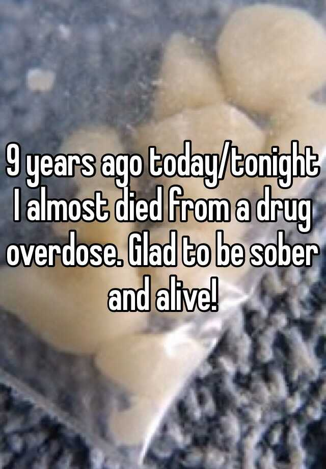 9 years ago today/tonight I almost died from a drug overdose. Glad to be sober and alive!