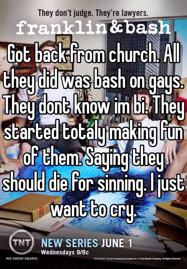 Got back from church. All they did was bash on gays. They dont know im bi. They started totaly making fun of them. Saying they should die for sinning. I just want to cry.