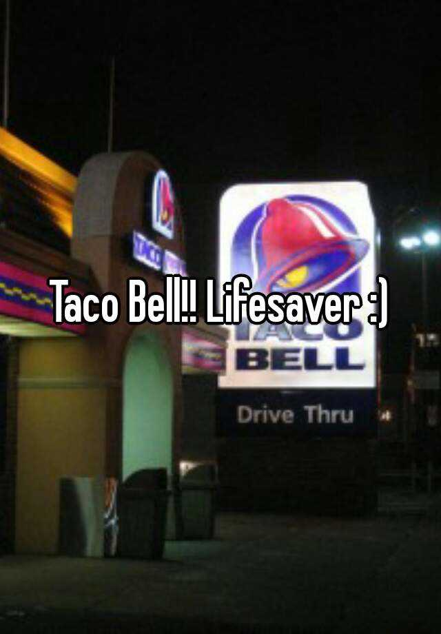 Taco Bell!! Lifesaver :)