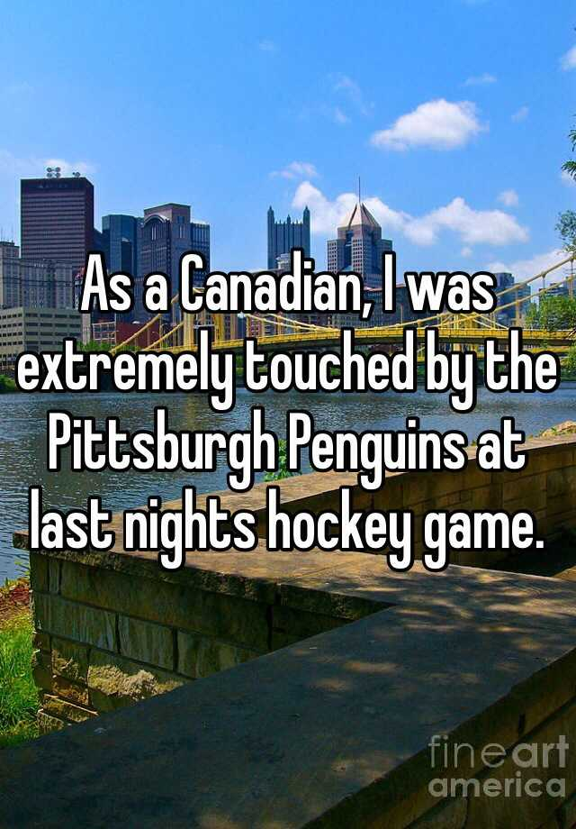 As a Canadian, I was extremely touched by the Pittsburgh Penguins at last nights hockey game.