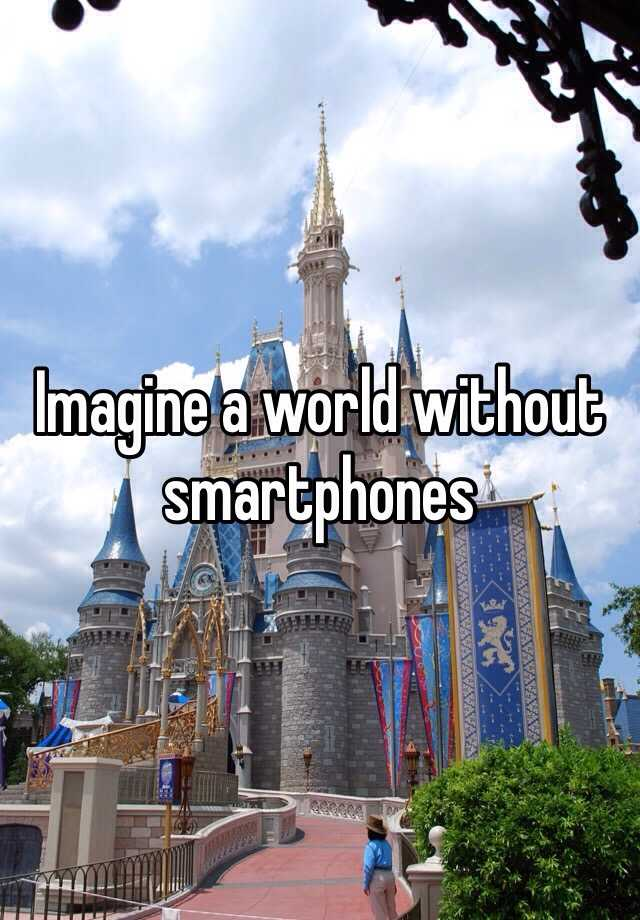 Imagine a world without smartphones
