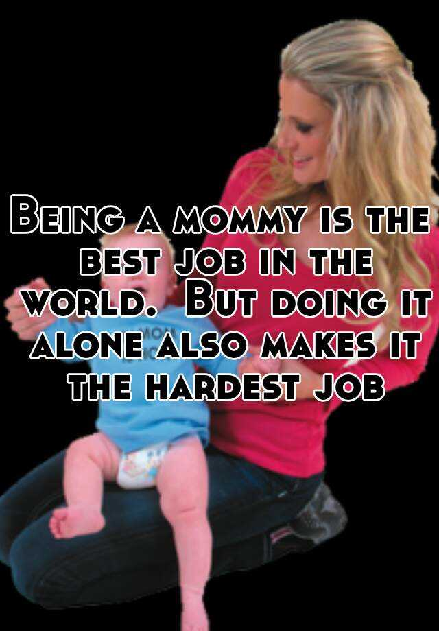 Being a mommy is the best job in the world.  But doing it alone also makes it the hardest job