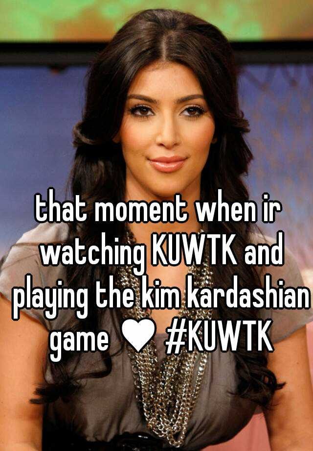 that moment when ir watching KUWTK and playing the kim kardashian game ♥ #KUWTK