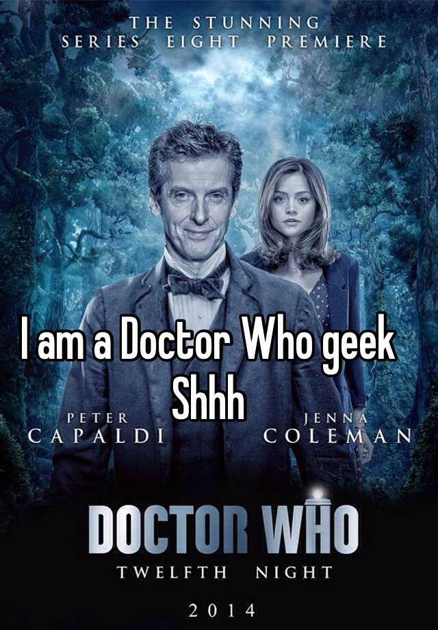 I am a Doctor Who geek Shhh